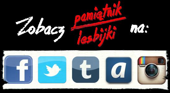 ZOBACZ Pamiętnik lesbijki na portalach społecznościowych, takich jak facebook, twitter, ask.fm, tumblr, instagram, zszywka, blog